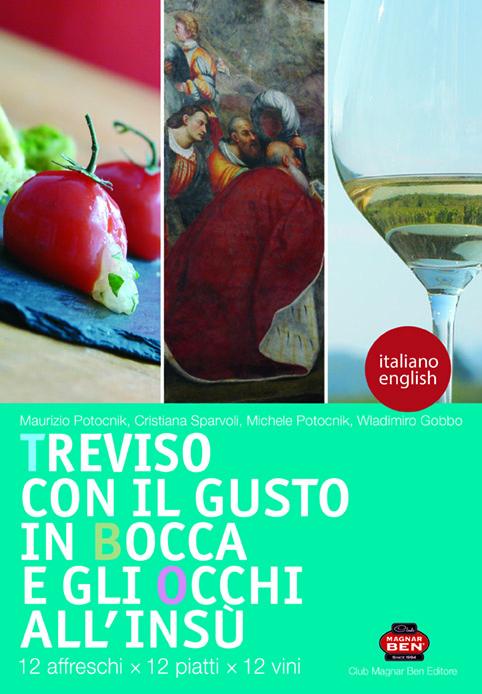 Treviso con il gusto in bocca e gli occhi all'insù. Il libro.